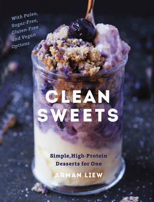 Clean Sweets - Simple, High-Protein Desserts for One by Arman Liew image