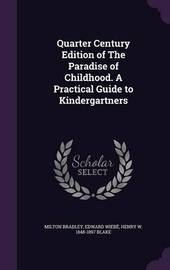 Quarter Century Edition of the Paradise of Childhood. a Practical Guide to Kindergartners by Milton Bradley