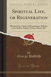 Spiritual Life, or Regeneration by George Duffield