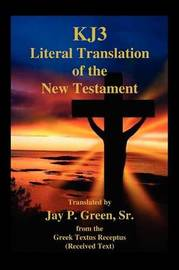 Kj3 Literal Translation of the New Testament by Jay Patrick Sr Green