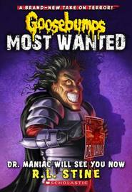 Goosebumps Most Wanted: #5 Dr. Maniac Will See You Now by R.L. Stine