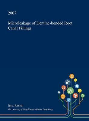 Microleakage of Dentine-Bonded Root Canal Fillings by Jaya Raman