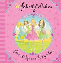 Felicity Wishes: Friendship and Fairyschool by Emma Thomson image