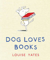 Dog Loves Books by Louise Yates