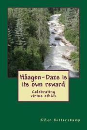 Haagen-Dazs Is Its Own Reward by Ellyn Ritterskamp