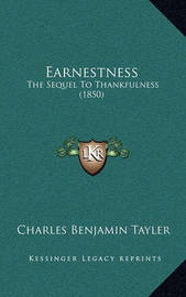 Earnestness: The Sequel to Thankfulness (1850) by Charles Benjamin Tayler