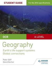 OCR AS/A-level Geography Student Guide 2: Earth's Life Support Systems; Global Connections by Peter Stiff