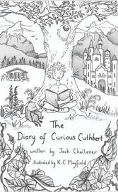 The Diary of Curious Cuthbert by Jack Challoner