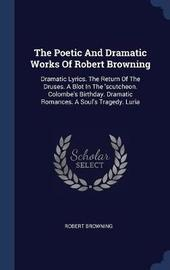 The Poetic and Dramatic Works of Robert Browning by Robert Browning