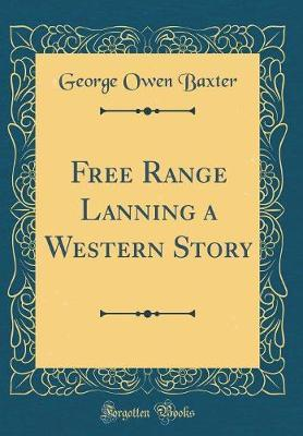 Free Range Lanning a Western Story (Classic Reprint) by George Owen Baxter image