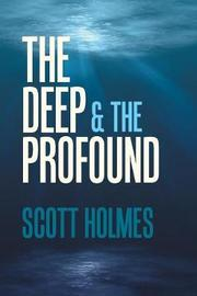 The Deep & the Profound by Scott Holmes