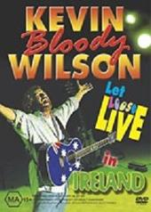 Kevin Bloody Wilson - Let Loose Live In Ireland on DVD