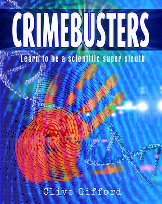 Crimebusters: How Science Fights Crime by Clive Gifford
