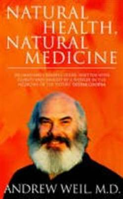 Natural Health, Natural Medicine: A Comprehensive Manual for Wellness and Self-care by Andrew T. Weil