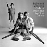 Girls In Peacetime Want To Dance by Belle & Sebastian