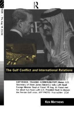 The Gulf Conflict and International Relations by Ken Matthews