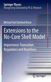 Extensions to the No-Core Shell Model by Michael Karl Gerhard Kruse