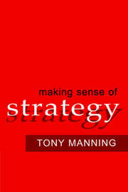 Making Sense of Strategy by Tony Manning