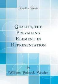 Quality, the Prevailing Element in Representation (Classic Reprint) by William Babcock Weeden image