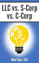 LLC vs. S-Corp vs. C-Corp by Mike Piper