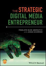 The Strategic Digital Media Entrepreneur by Penelope M. Abernathy