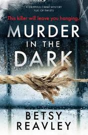 Murder In The Dark by Betsy Reavley