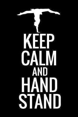 Keep Calm and Hand Stand by Gymnastics & Gymnasts Publishing