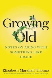 Growing Old by Elizabeth Marshall Thomas