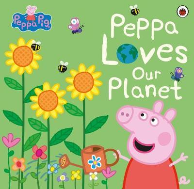 Peppa Pig: Peppa Loves Our Planet by Peppa Pig