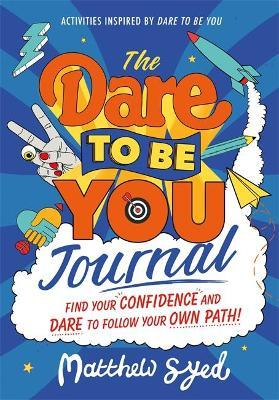 The Dare to Be You Journal by Matthew Syed