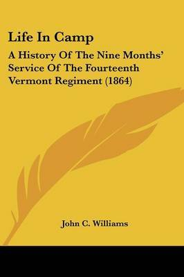 Life In Camp: A History Of The Nine Months' Service Of The Fourteenth Vermont Regiment (1864) by John C Williams image