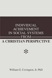 Individual Achievement in Social Systems from a Christian Perspective by William G Covington Jr image
