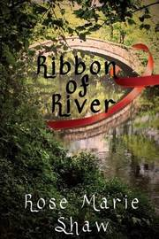 Ribbon of River by Rose Marie Shaw