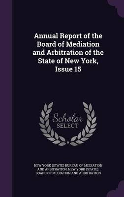 Annual Report of the Board of Mediation and Arbitration of the State of New York, Issue 15