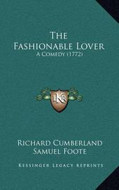 The Fashionable Lover the Fashionable Lover: A Comedy (1772) a Comedy (1772) by George Colman