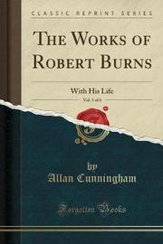 The Works of Robert Burns, Vol. 1 of 6 by Allan Cunningham