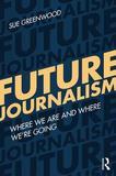 Future Journalism by Sue Greenwood