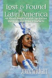 Lost & Found in Latin America by John Wright