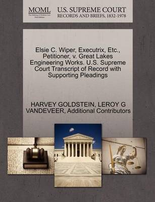 Elsie C. Wiper, Executrix, Etc., Petitioner, V. Great Lakes Engineering Works. U.S. Supreme Court Transcript of Record with Supporting Pleadings by Leroy G VanDeVeer