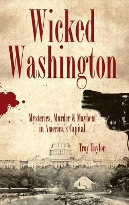 Wicked Washington by Troy Taylor