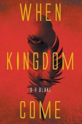 When Kingdom Come by D H Blake