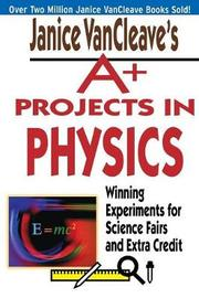 Janice VanCleave's A+ Projects in Physics by Janice Vancleave