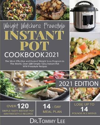 Weight Watchers Freestyle Instant Pot Cookbook 2021 by Tommy Lee