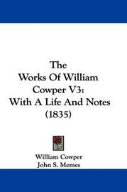 The Works Of William Cowper V3: With A Life And Notes (1835) by William Cowper