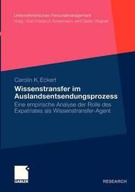 Wissenstransfer Im Auslandsentsendungsprozess by Carolin Eckert
