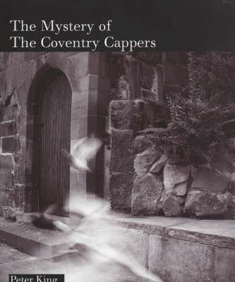 The Mystery of the Coventry Cappers by Peter King