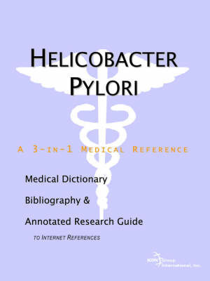Helicobacter Pylori - A Medical Dictionary, Bibliography, and Annotated Research Guide to Internet References by ICON Health Publications
