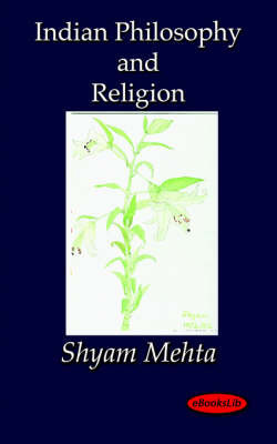 Indian Philosophy and Religion by Shyam Mehta