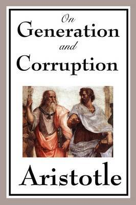 On Generation and Corruption by * Aristotle