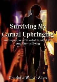 Surviving My Carnal Upbringing by Charlotte Walker Allen image